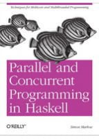 Parallel and Concurrent Programming in Haskell Techniques for Multicore and Multithreaded Programming