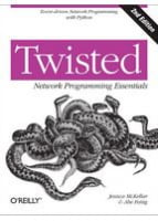 Twisted Network Programming Essentials, 2nd Edition Event-driven Network Programming with Python