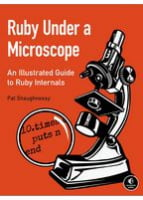 Ruby Under a Microscope An Illustrated Guide to Ruby Internals