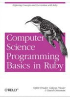 Computer Science Programming Basics in Ruby Exploring Concepts and Curriculum with Ruby