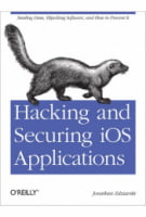 Hacking and Securing iOS Applications Stealing Data, Hijacking Software, and How to Prevent It