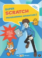 Super Scratch Programming Adventure! Learn to Program By Making Cool Games