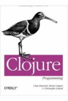 Clojure Programming Practical Lisp for the Java World