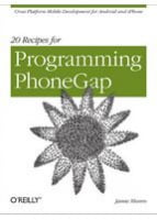 20 Recipes for Programming PhoneGap Cross-Platform Mobile Development for Android and iPhone
