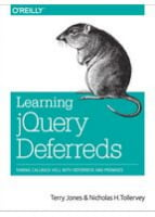 Learning jQuery Deferreds Taming Callback Hell with Deferreds and Promises