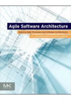 Agile Software Architecture Aligning Agile Processes and Software Architectures