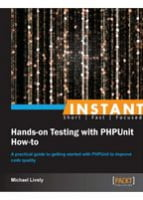 Instant Hands-on Testing with PHPUnit How-to
