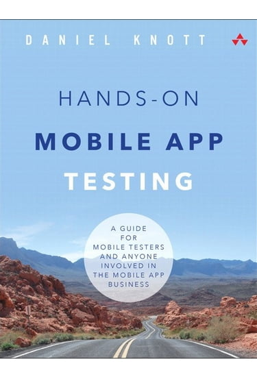 Hands-On+Mobile+App+Testing%3A+A+Guide+for+Mobile+Testers+and+Anyone+Involved+in+the+Mobile+App+Business - фото 1