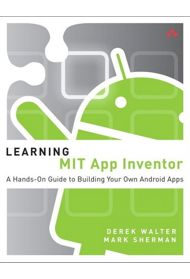 Learning+MIT+App+Inventor%3A+A+Hands-On+Guide+to+Building+Your+Own+Android+Apps - фото 1