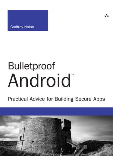 Bulletproof+Android%3A+Practical+Advice+for+Building+Secure+Apps - фото 1