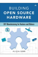Building Open Source Hardware: DIY for Manufacturing Hackers and Makers