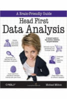 Head First Data Analysis: A learner's guide to big numbers, statistics, and good decisions 1st Edition