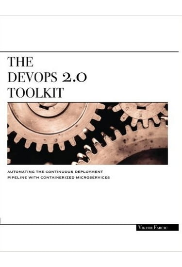 The+DevOps+2.0+Toolkit.+Automating+the+Continuous+Deployment+Pipeline+with+Containerized+Microservices - фото 1