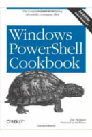 Windows PowerShell Cookbook. The Complete Guide to Scripting Microsoft's Command Shell