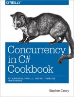 Concurrency in C# Cookbook Asynchronous, Parallel, and Multithreaded Programming