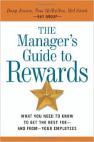 The Manager's Guide to Rewards: What You Need to Know to Get the Best for -- and from -- Your Employees