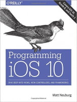 Programming iOS 10: Dive Deep into Views, View Controllers, and Frameworks 1st Edition