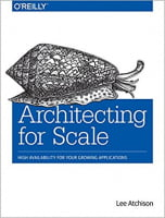 Architecting for Scale: High Availability for Your Growing Applications 1st Edition