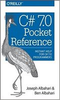 C# 7.0 Pocket Reference: Instant Help for C# 7.0 Programmers 1st Edition