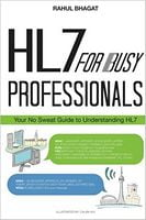 HL7 For Busy Professionals: Your No Sweat Guide to Understanding HL7