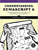 Understanding ECMAScript 6: The Definitive Guide for JavaScript Developers 1st Edition
