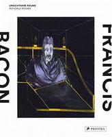 Francis Bacon Unsichtbare Raume / Invisible Rooms