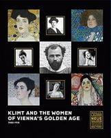 Klimt and the Women of Vienna?s Golden Age, 1900-1918