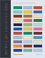 The Anatomy of Colour The Story of Heritage Paints and Pigments