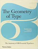 The Geometry of Type The Anatomy of 100 Essential Typefaces