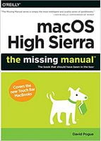 macOS High Sierra: The Missing Manual: The book that should have been in the box 1st Edition