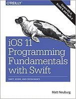 iOS 11 Programming Fundamentals with Swift: Swift, Xcode, and Cocoa Basics 1st Edition