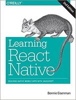 Learning React Native: Building Native Mobile Apps with JavaScript 2nd Edition