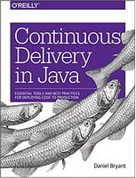 Continuous Delivery in Java: Essential Tools and Best Practices for Deploying Code to Production 1st Edition