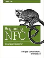 Beginning NFC: Near Field Communication with Arduino, Android, and PhoneGap 1st Edition