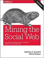 Mining the Social Web: Data Mining Facebook, Twitter, LinkedIn, Google+, GitHub, and More 3rd Edition