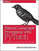 Natural Language Processing with PyTorch: Build Intelligent Language Applications Using Deep Learning 1st Edition