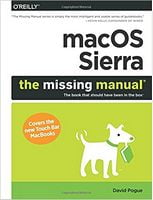 macOS Sierra: The Missing Manual: The book that should have been in the box 1st Edition