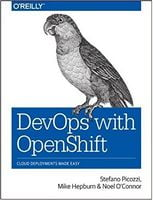 DevOps with OpenShift: Cloud Deployments Made Easy 1st Edition
