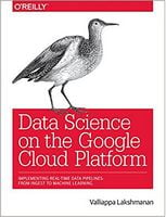 Data Science on the Google Cloud Platform: Implementing End-to-End Real-Time Data Pipelines: From Ingest to Machine Learning 1st Edition