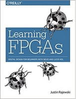Learning FPGAs: Digital Design for Beginners with Mojo and Lucid HDL 1st Edition