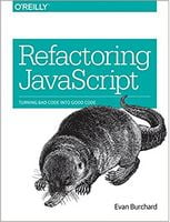 Refactoring JavaScript: Turning Bad Code Into Good Code 1st Edition