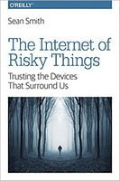 The Internet of Risky Things: Trusting the Devices That Surround Us 1st Edition