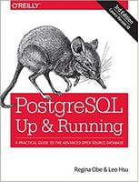 PostgreSQL: Up and Running: A Practical Guide to the Advanced Open Source Database 3rd Edition