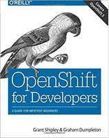 OpenShift for Developers: A Guide for Impatient Beginners 1st Edition