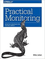 Practical Monitoring: Effective Strategies for the Real World 1st Edition