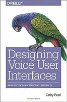 Designing Voice User Interfaces: Principles of Conversational Experiences 1st Edition