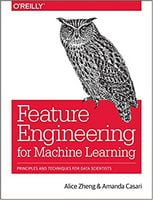 Feature Engineering for Machine Learning: Principles and Techniques for Data Scientists 1st Edition