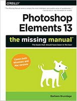 Photoshop Elements 13: The Missing Manual 1st Edition
