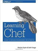 Learning Chef: A Guide to Configuration Management and Automation 1st Edition