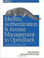 Identity, Authentication, and Access Management in OpenStack: Implementing and Deploying Keystone 1st Edition